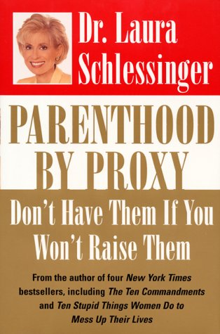 Parenthood by Proxy: Don't Have Them If You Won't Raise Them