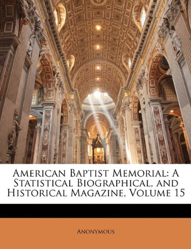 American Baptist Memorial: A Statistical Biographical, and Historical Magazine, Volume 15