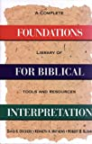 Foundations for Biblical Interpretation: A Complete Library of Tools and Resources (0805420657) by Dockery, David S.