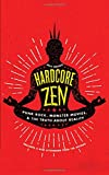 img - for Hardcore Zen: Punk Rock, Monster Movies and the Truth About Reality book / textbook / text book