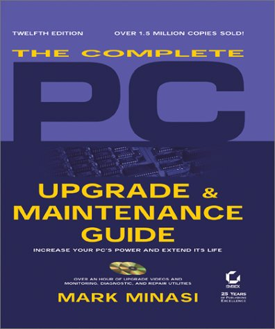 The Complete Pc Upgrade & Maintenance Guide, 12Th Ed.