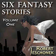 Six Fantasy Stories, Volume 1 Audiobook by Robert Jeschonek Narrated by Carol Herman