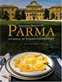 Giuliano Buglialli's Parma: A Capital of Italian Gastronomy (1580931758) by Buglialli, Giuliano