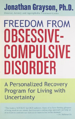 Freedom from Obsessive Compulsive Disorder: A Personalized Recovery Program for Living with Uncertainty, by Jonathan Grayson