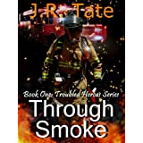 Through Smoke - Book One: Troubled Heroes Series (An Action Thriller) ~ J.R. Tate