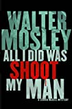 All I Did Was Shoot My Man (0297866788) by Mosley, Walter