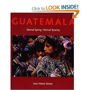Guatemala: Eternal Spring, Eternal Tyranny