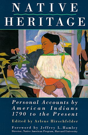 Native Heritage: Personal Accounts by American Indians, 1790 to the Present