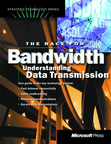 The Race For Bandwidth: Understanding Data Transmission (Strategic Technology Series)