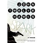 Spark: A Novel | John Twelve Hawks