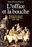 L'office et la bouche : Histoire des moeurs de la table en France 1300-1789