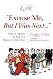 Excuse Me, But I Was Next...: How to Handle the Top 100 Manners Dilemmas (0060889160) by Post, Peggy
