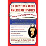 33 Questions about American History You're Not Supposed to Askby Thomas E., JR. Woods