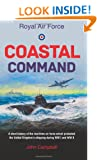 Royal Air force Coastal Command: A short history of the maritime air force which protected the United Kingdom?s shipping during WW I and WW II