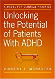 img - for Unlocking the Potential of Patients With ADHD: A Model for Clinical Practice by Monastra, Vincent J., Ph.D. (November 15, 2007) Hardcover book / textbook / text book
