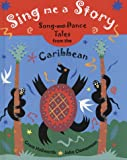 Sing Me a Story!: Song and Dance Tales from the Caribbean: Song and Dance Stories from the Caribbean