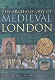 The Archaeology of Medieval London (0750927186) by Thomas, Christopher