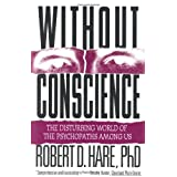 Without Conscience: The Disturbing World of the Psychopaths Among Us ~ Robert D. Hare