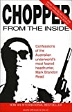 Chopper from the inside: Confessions of the Australian Underworld's Most Feared Headhunter, Mark Brandon Read (0646065432) by Read, Mark Brandon