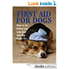 First Aid for Dogs: What to Do Before You Take Your Sick Dog to the Vet (Pet Care)