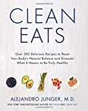 By Alejandro Junger Clean Eats: Over 200 Delicious Recipes to Reset Your Bodys Natural Balance and Discover What It Mea (1st Edition)