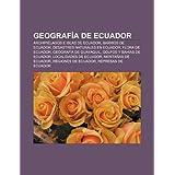 Geograf a de Ecuador: Archipi Lagos E Islas de Ecuador, Barrios de Ecuador, Desastres Naturales En Ecuador, Flora...