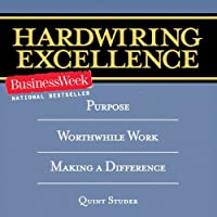 Hardwiring Excellence: Purpose, Worthwhile Work, Making a Difference (       UNABRIDGED) by Quint Studer Narrated by Kevin Young