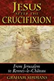 img - for By Graham Simmans Jesus after the Crucifixion: From Jerusalem to Rennes-le-Ch  teau [Paperback] book / textbook / text book