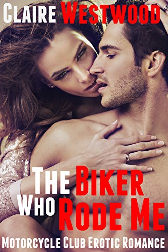 Claire Westwood - The Biker Who Rode Me: Motorcycle Club Erotic Romance