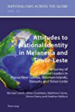 img - for Attitudes to National Identity in Melanesia and Timor-Leste: A Survey of Future Leaders in Papua New Guinea, Solomon Islands, Vanuatu and Timor-Leste (Nationalisms across the Globe) book / textbook / text book