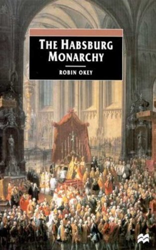 The Habsburg Monarchy, C. 1765-1918: From Enlightenment to Eclipse, ROBIN OKEY