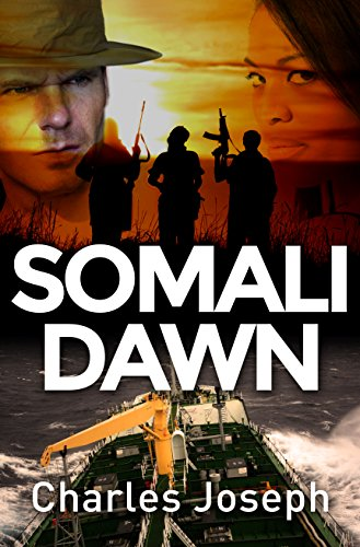 Somali Dawn  by Charles Joseph. A taut, fast-paced thriller set in the bloodiest, most dangerous land in Africa.