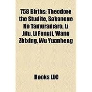 758 Births: Theodore the Studite, Sakanoue No Tamuramaro, Li Jifu, Li Fengji, Wang Zhixing, Wu Yuanheng
