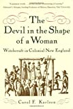 The Devil in the Shape of a Woman: Witchcraft in Colonial New England (0393317595) by Carol F. Karlsen