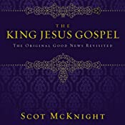 The King Jesus Gospel: The Original Good News Revisited | [Scot McKnight]
