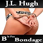 B Is for Bondage: A to Z Sex Series | J. L. Hugh