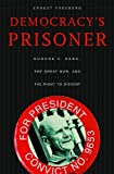 img - for Democracy's Prisoner: Eugene V. Debs, the Great War, and the Right to Dissent book / textbook / text book