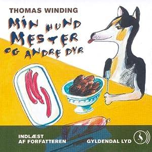 Thomas Winding læser Min hund Mester og andre dyr [Thomas Winding Reads My Dog Master and Other Animals] | [Thomas Winding]