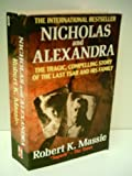 Nicholas and Alexandra: The Tragic, Compelling Story of the Last Tsar and His Family (0575054379) by Robert K Massie