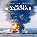 El mar en llamas [The Sea in Flames] (       UNABRIDGED) by Alberto Vázquez-Figueroa Narrated by Juan Manuel Martínez