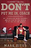 img - for Don't Put Me In, Coach: My Incredible NCAA Journey from the End of the Bench to the End of the Bench by Mark Titus (Mar 12 2013) book / textbook / text book