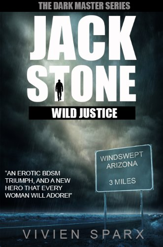 JACK STONE - WILD JUSTICE (The Dark Master Series) by Vivien Sparx