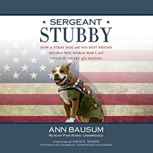 Sergeant Stubby: How a Stray Dog and His Best Friend Helped Win World War I and Stole the Heart of a Nation | [Ann Bausum]