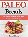 Paleo Breads:  Easy and Delicious Paleo Bread, Muffin, Pancake and Waffle Recipes