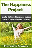 img - for The Happiness Project - How To Achieve Happiness In Your Life And Stop Negative Thinking (being happy, how to be happy) book / textbook / text book