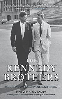 The Kennedy Brothers: The Rise And Fall Of Jack And Bobby by Richard D. Mahoney ebook deal