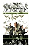 img - for How to Make Money Online: 100 ATTEMPTED and PROVEN ways to making money online! Build an EMPIRE! (Make Money from home, secrets to easy money, passive income, residual income) book / textbook / text book
