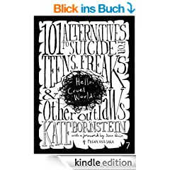 Hello Cruel World: 101 Alternatives to Suicide for Teens, Freaks, and Other Outlaws