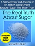 The Real Truth About Sugar-- Dr. Robe...