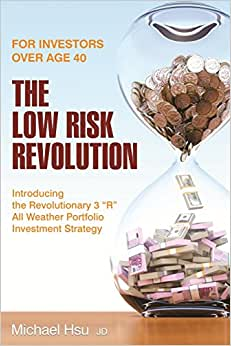 The Low Risk Revolution: Introducing The Revolutionary 3 R All Weather Investment Strategy